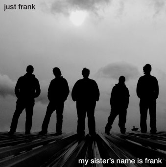 MY SISTER'S NAME IS FRANK - CD Just Frank